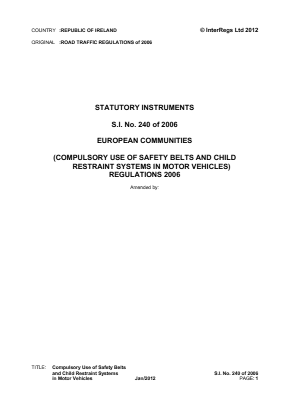 European Communities (Compulsory Use of Safety Belts and Child Restraint Systems in Motor Vehicles) Regulations 2006.