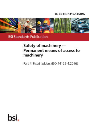 Safety of Machinery. Permanent Means of Access to Machinery - Part 4 : Fixed Ladders.