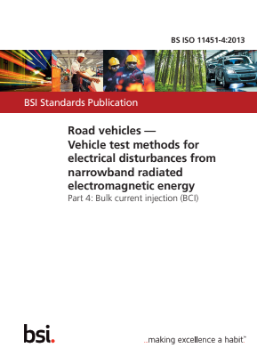 Road Vehicles - Vehicle Test Methods for Electrical Disturbances from Narrowband Radiated Electromagnetic Energy - Part 4 : Bulk Current Injection (BCI).
